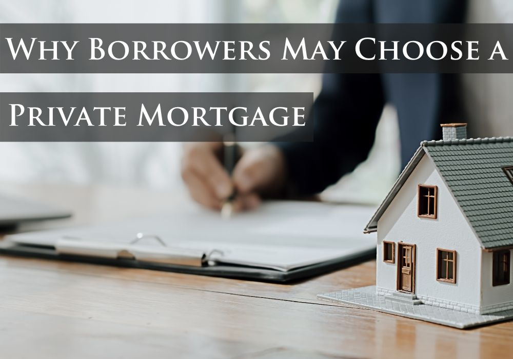 Why Borrowers May Choose a Private Mortgage