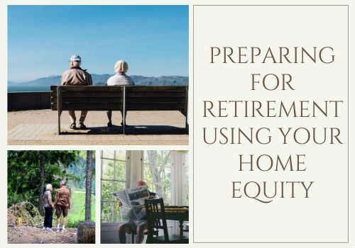 Preparing For Retirement Using Your Home Equity